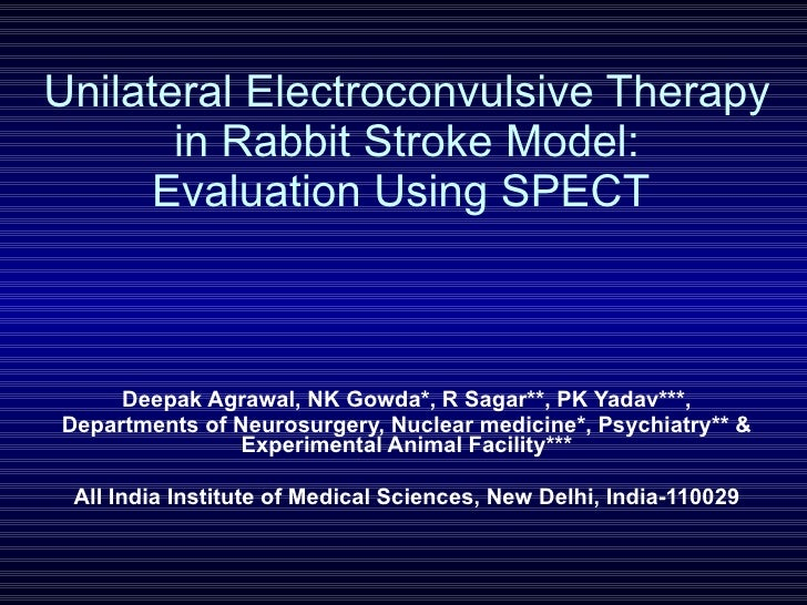 Unilateral Electroconvulsive Therapy in Rabbit Stroke Model: Evaluation Using SPECT  Deepak Agrawal, NK Gowda*, R Sagar**,...