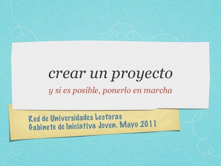 crear un proyecto       y si es posible, ponerlo en marchaRed de Un iversidade s Le ct ora sG a bi net e de In ic iati v a...