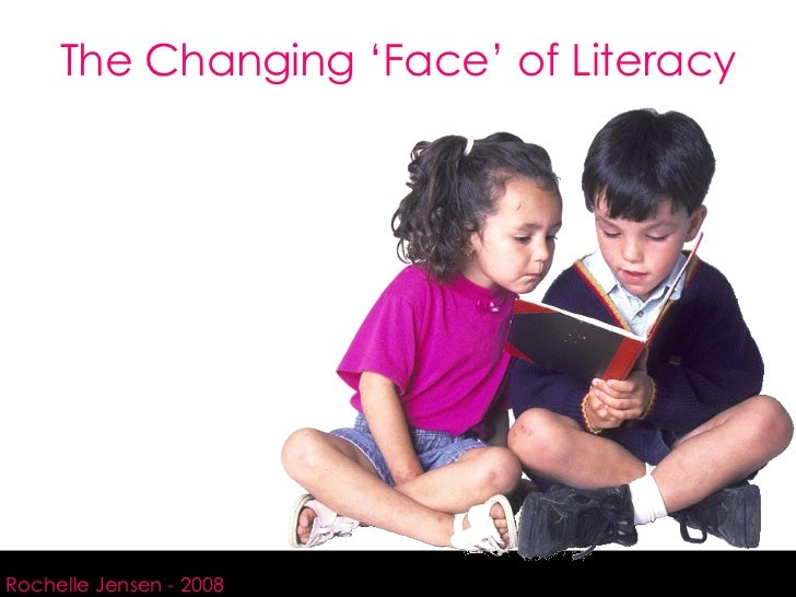 The Changing 'Face' of Literacy hhhhhhhhhhhhhhhhh Rochelle Jensen - 2008