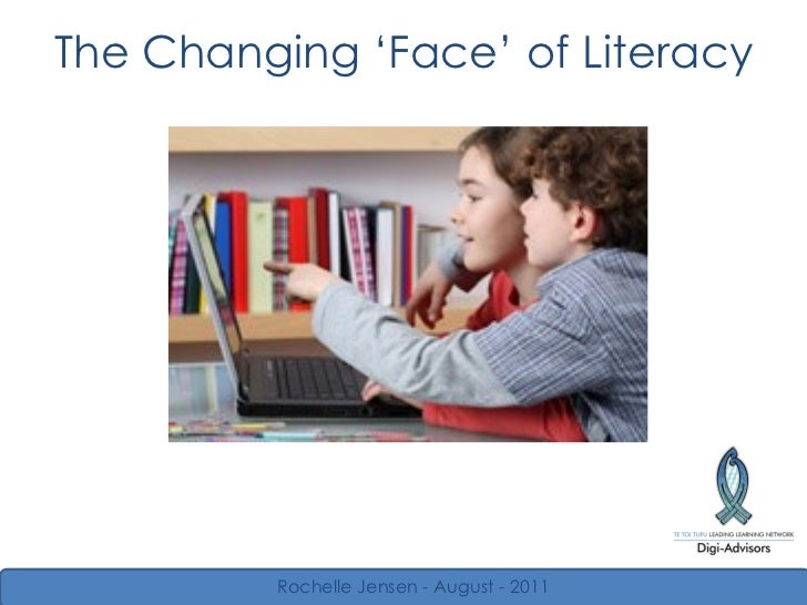 The Changing  ' Face '  of Literacy Rochelle Jensen - August - 2011