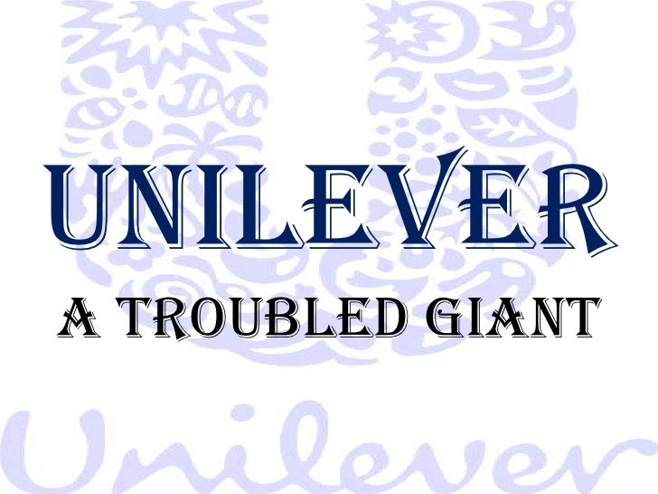 UNILEVERA TROUBLED GIANT<br />