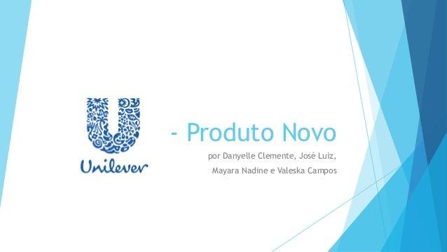 - Produto Novo por Danyelle Clemente, José Luiz, Mayara Nadine e Valeska Campos