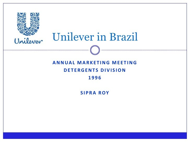 unilever brazil report Unilever is a leading company in the detergent powder category with 81% brazil unilever – 1996 marketing case study p&g brazil is the main competitor in.