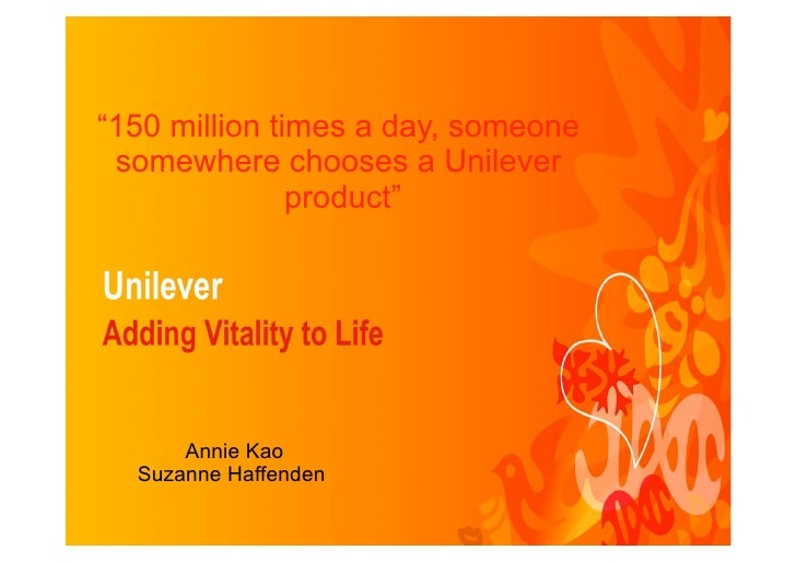 """150 million times a day, someone  somewhere chooses a Unilever                product""           Annie Kao   Suzanne Haff..."