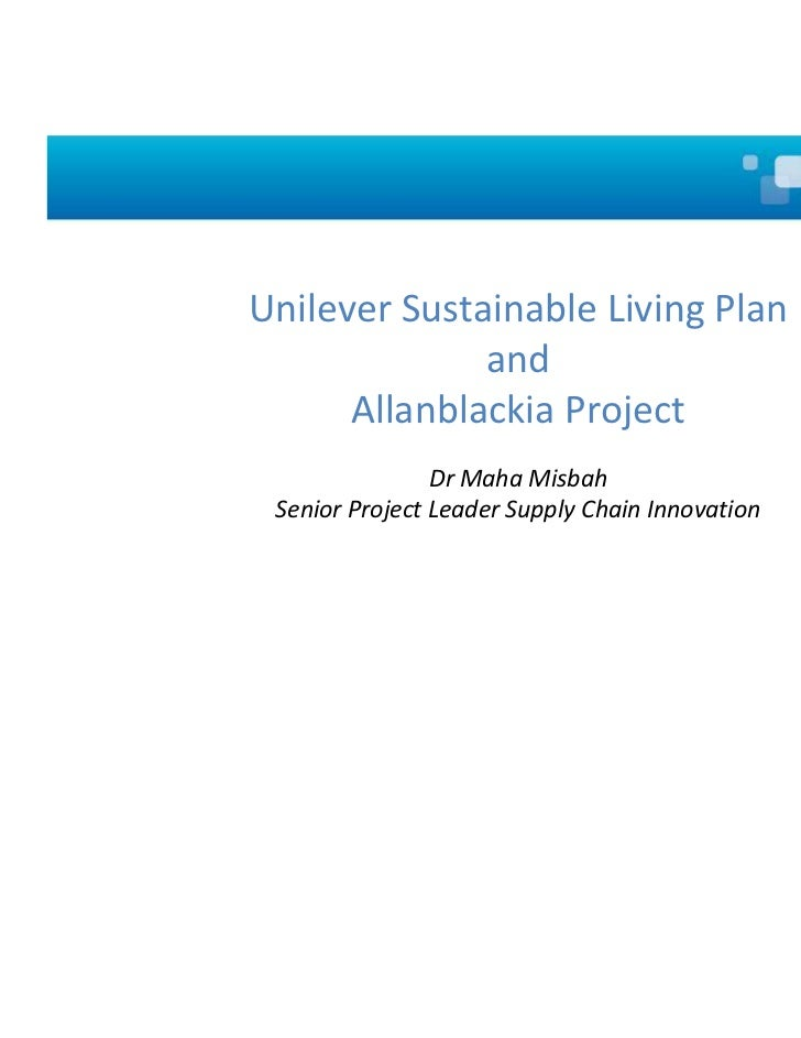 Unilever Sustainable Living Plan              and      Allanblackia Project                Dr Maha Misbah Senior Project L...
