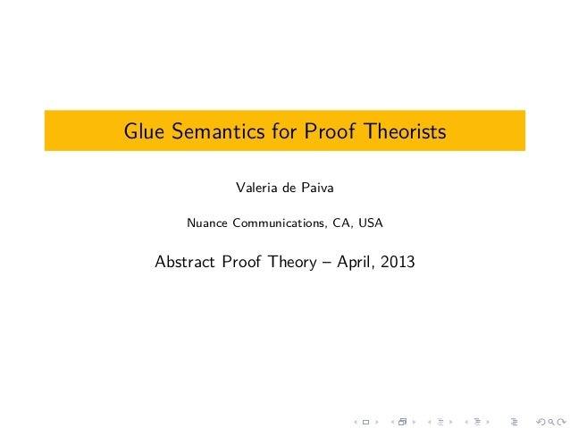 Glue Semantics for Proof Theorists              Valeria de Paiva       Nuance Communications, CA, USA   Abstract Proof The...