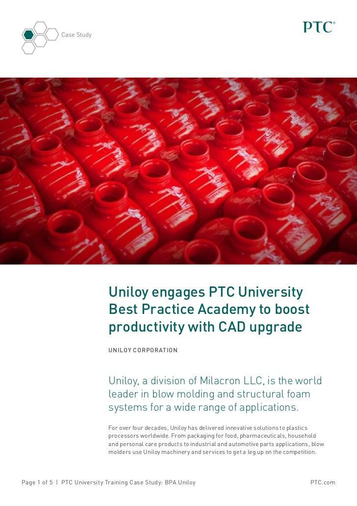 Case Study                             Uniloy engages PTC University                             Best Practice Academy to ...