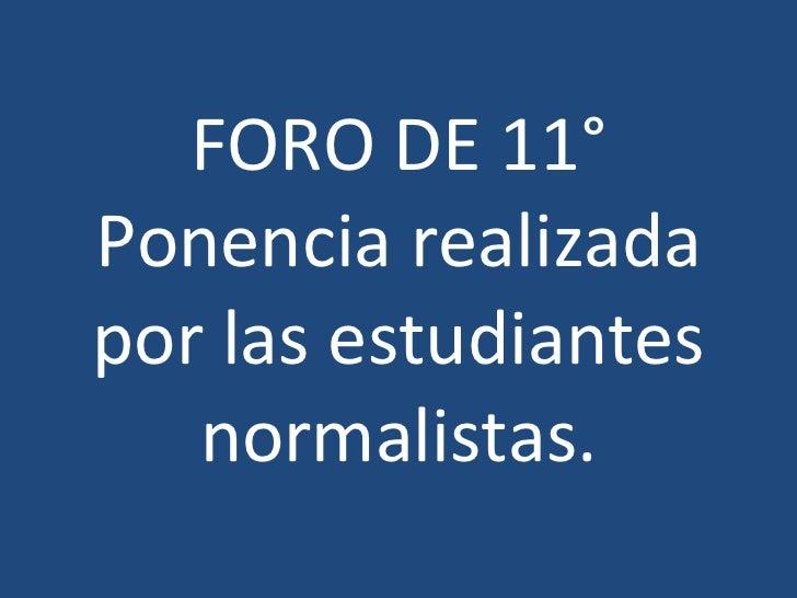 FORO DE 11° Ponencia realizada por las estudiantes normalistas.