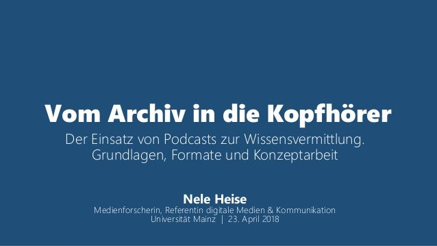 Vom Archiv in die Kopfhörer Der Einsatz von Podcasts zur Wissensvermittlung. Grundlagen, Formate und Konzeptarbeit Nele He...