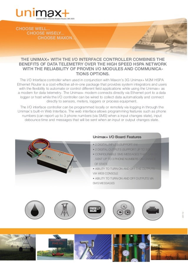 CHOOSE WELL...  CHOOSE WISELY... CHOOSE MAXON...  THE UNIMAX+ WITH THE I/O INTERFACE CONTROLLER COMBINES THE BENEFITS O...