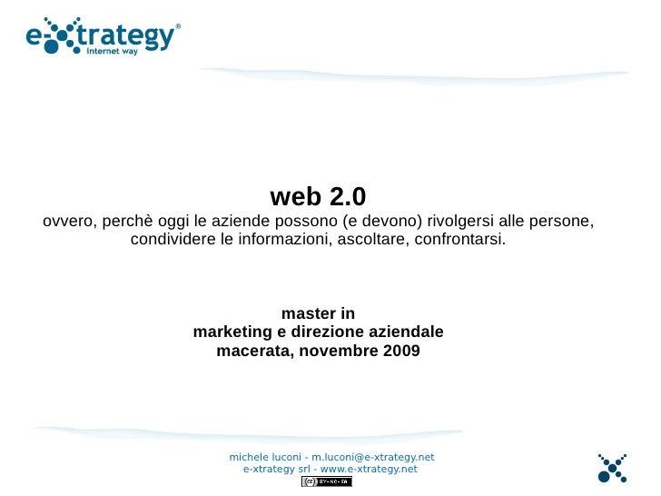 web 2.0 ovvero, perchè oggi le aziende possono (e devono) rivolgersi alle persone,             condividere le informazioni...
