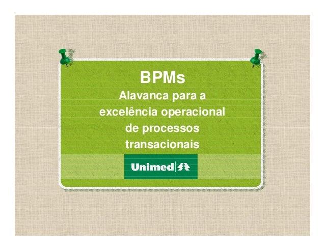 BPMs Alavanca para a excelência operacional de processos transacionais