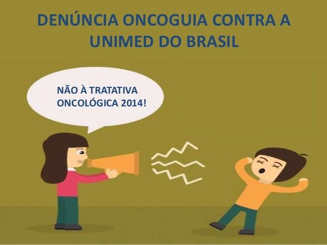 NÃO À TRATATIVA ONCOLÓGICA 2014! DENÚNCIA ONCOGUIA CONTRA A UNIMED DO BRASIL