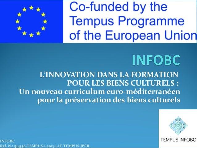 L'INNOVATION DANS LA FORMATION POUR LES BIENS CULTURELS : Un nouveau curriculum euro-méditerranéen pour la préservation de...
