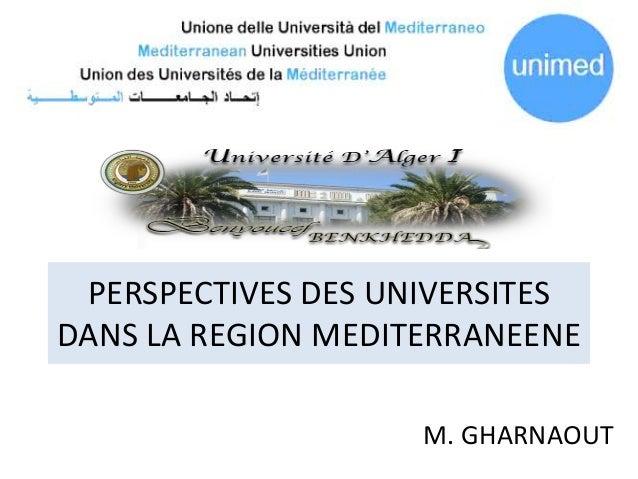 PERSPECTIVES DES UNIVERSITES DANS LA REGION MEDITERRANEENE M. GHARNAOUT