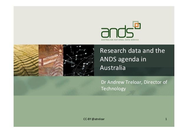 Research	   data	   and	   the	    ANDS	   agenda	   in	    Australia	    Dr	   Andrew	   Treloar,	   Director	   of	    T...