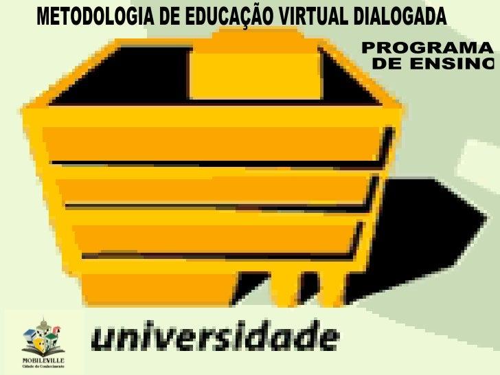 PROGRAMA DE ENSINO METODOLOGIA DE EDUCAÇÃO VIRTUAL DIALOGADA