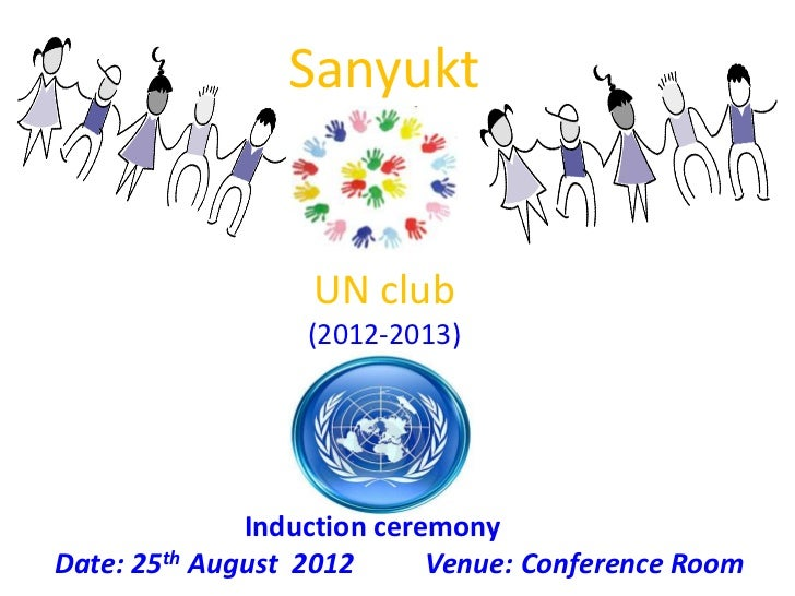 Sanyukt                  UN club                  (2012-2013)              Induction ceremonyDate: 25th August 2012      V...