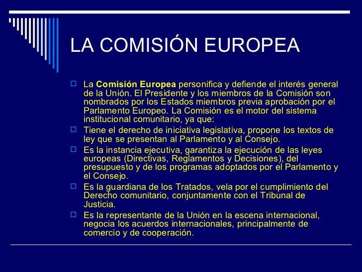 LA COMISIÓN EUROPEA La Comisión Europea personifica y defiende el interés general    de la Unión. El Presidente y los mie...