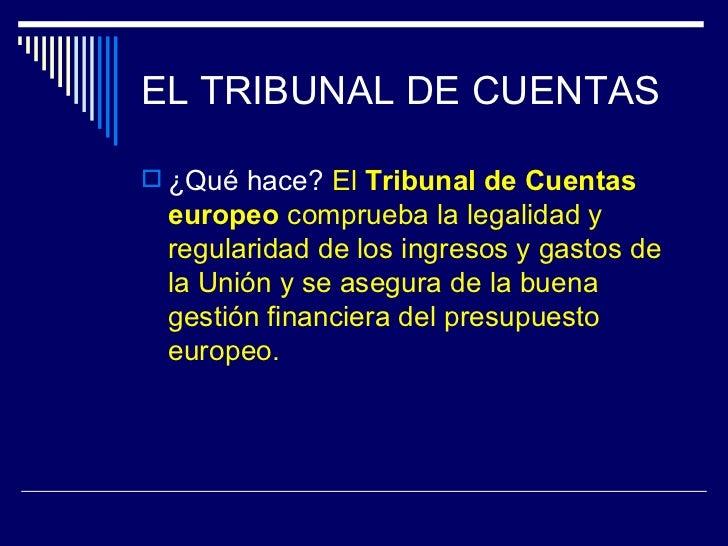 EL TRIBUNAL DE CUENTAS ¿Qué hace? El Tribunal de Cuentas europeo comprueba la legalidad y regularidad de los ingresos y g...