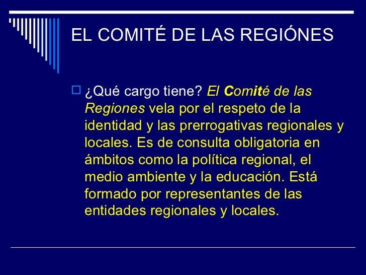 EL COMITÉ DE LAS REGIÓNES ¿Qué cargo tiene? El Comité de las  Regiones vela por el respeto de la  identidad y las prerrog...