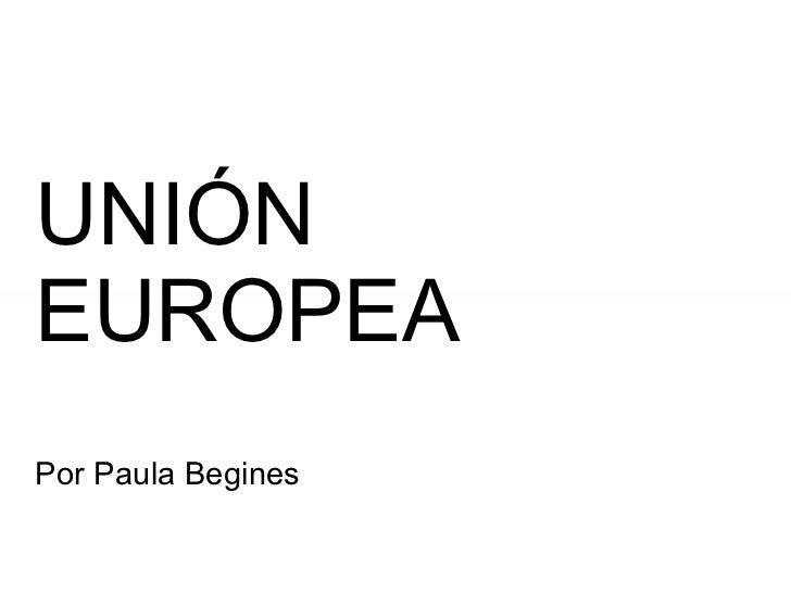 UNIÓN EUROPEA Por Paula Begines