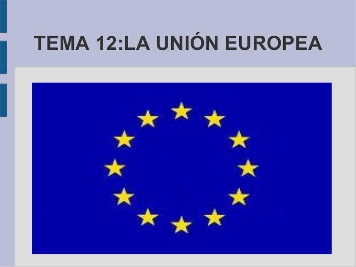 TEMA 12:LA UNIÓN EUROPEA