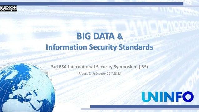 BIG DATA & Information Security Standards 3rd ESA International Security Symposium (ISS) Frascati, February 14th 2017