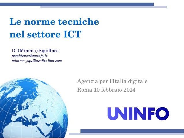 Lenormetecniche nelsettoreICT D.(Mimmo)Squillace presidenza@uninfo.it mimmo_squillace@it.ibm.com  Agenziaperl'Ita...
