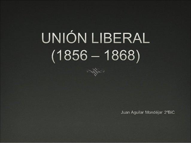 ÍNDICE PERÍODO DE LA UNIÓN LIBERAL  Hegemonía Unión Liberal (1856 – 63)  (1856 – 1868)  Crisis del Liberalismo (1836 – 68)