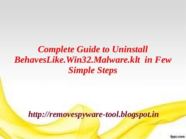 Complete Guide to UninstallBehavesLike.Win32.Malware.klt in Few            Simple Steps   http://removespyware-tool.blogsp...