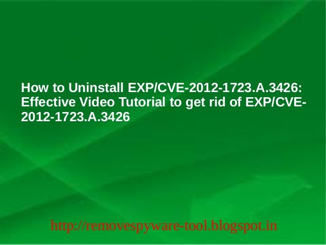 How to Uninstall EXP/CVE-2012-1723.A.3426:Effective Video Tutorial to get rid of EXP/CVE-2012-1723.A.3426    http://remove...