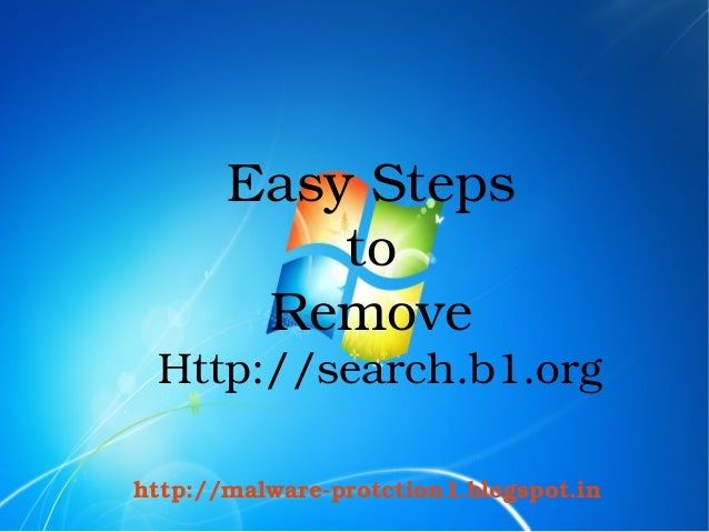 Easy Steps                to             Remove       Http://search.b1.org    http://malware­protction1.blogspot.in