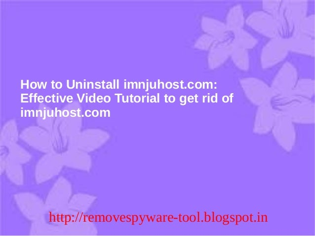 How to Uninstall imnjuhost.com:Effective Video Tutorial to get rid ofimnjuhost.com     http://removespyware-tool.blogspot.in