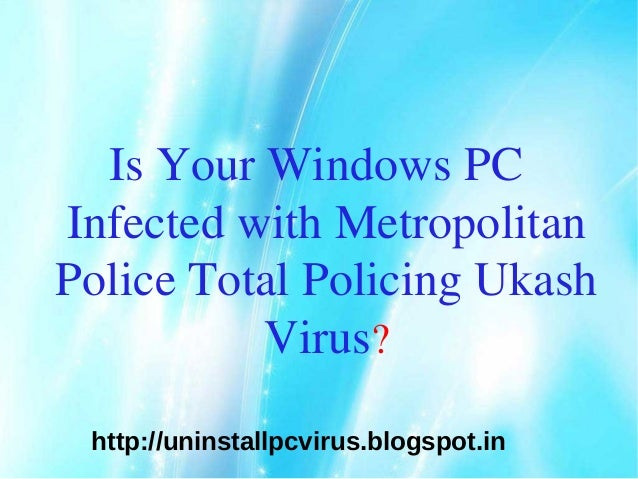 Is Your Windows PCInfected with MetropolitanPolice Total Policing Ukash          Virus? http://uninstallpcvirus.blogspot.in