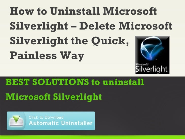 How to Uninstall MicrosoftSilverlight – Delete MicrosoftSilverlight the Quick,Painless WayBEST SOLUTIONS to uninstallMicro...