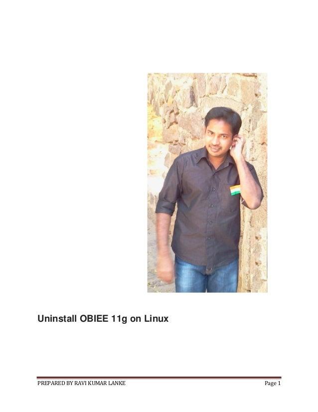 PREPARED BY RAVI KUMAR LANKE Page 1 Uninstall OBIEE 11g on Linux