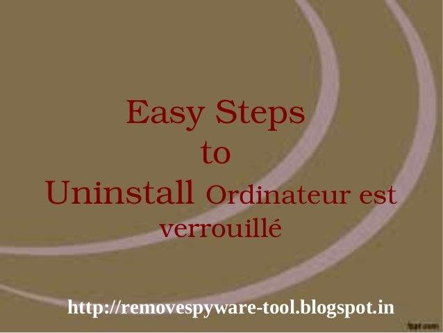 EasySteps         toUninstallOrdinateurest           verrouillé http://removespyware-tool.blogspot.in