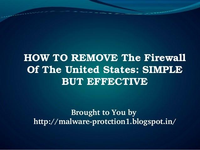 HOWTOREMOVETheFirewallOfTheUnitedStates:SIMPLE      BUTEFFECTIVE           BroughttoYouby http://malwarepr...