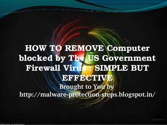 HOWTOREMOVEComputerblockedbyTheUSGovernment  FirewallVirus:SIMPLEBUT           EFFECTIVE            Brought...