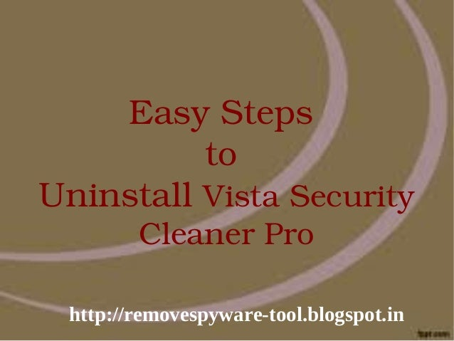 Easy Steps           to Uninstall Vista Security         Cleaner Pro http://removespyware-tool.blogspot.in