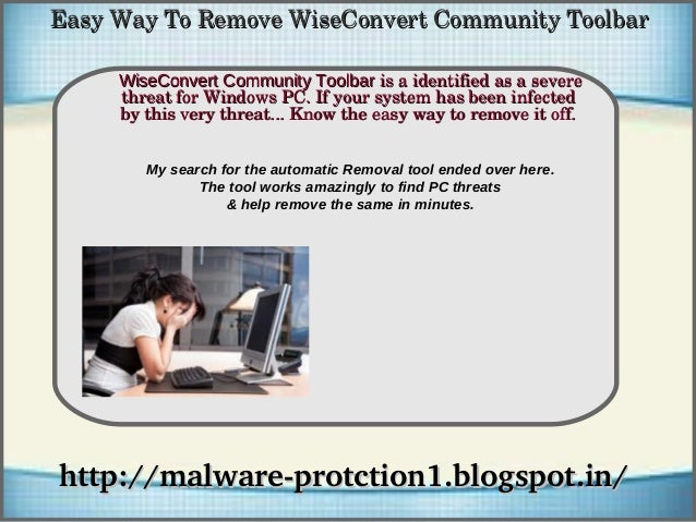 Easy Way To Remove WiseConvert Community Toolbar     WiseConvert Community Toolbar is a identified as a severe            ...