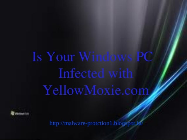 Is Your Windows PC    Infected with  YellowMoxie.com  http://malware-protction1.blogspot.in/