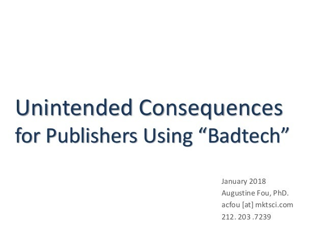 "Unintended Consequences for Publishers Using ""Badtech"" January 2018 Augustine Fou, PhD. acfou [at] mktsci.com 212. 203 .72..."