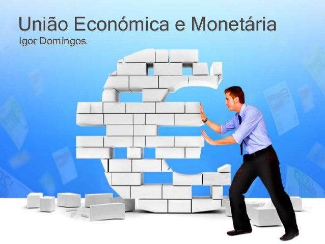 União Económica e Monetária Igor Domingos