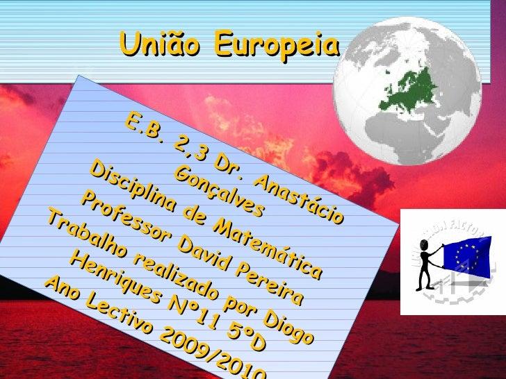 União Europeia E.B. 2,3 Dr. Anastácio Gonçalves Disciplina de Matemática Professor David Pereira Trabalho realizado por Di...