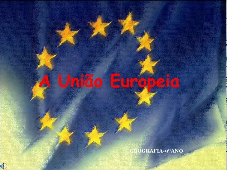 GEOGRAFIA-9ºANO A União Europeia