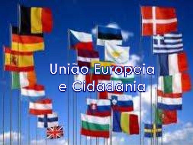    E um conjunto de 27 países que se    juntaram para promover a paz e o bem    estar da suas populações. Nota : A Uniã...