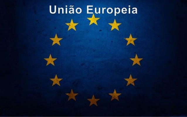 União Europeia É uma união económica e política de 28 Estados-membros independentes situados na Europa.
