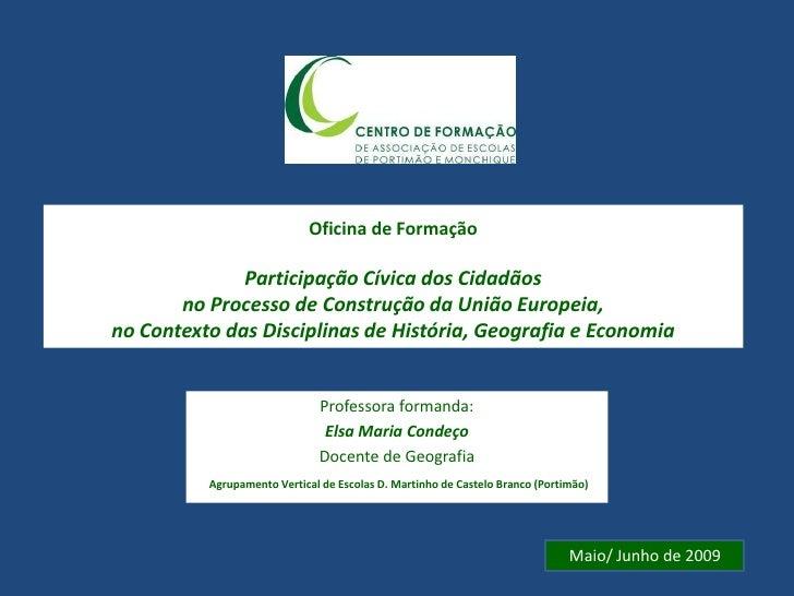 Oficina de FormaçãoParticipação Cívica dos Cidadãos no Processo de Construção da União Europeia, no Contexto das Disciplin...